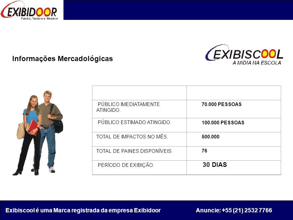 Informações Mercadológicas Exibiscool é uma Marca registrada da empresa Exibidoor Anuncie: +55 (21) 2532 7766 PÚBLICO IMEDIATAMENTE ATINGIDO.