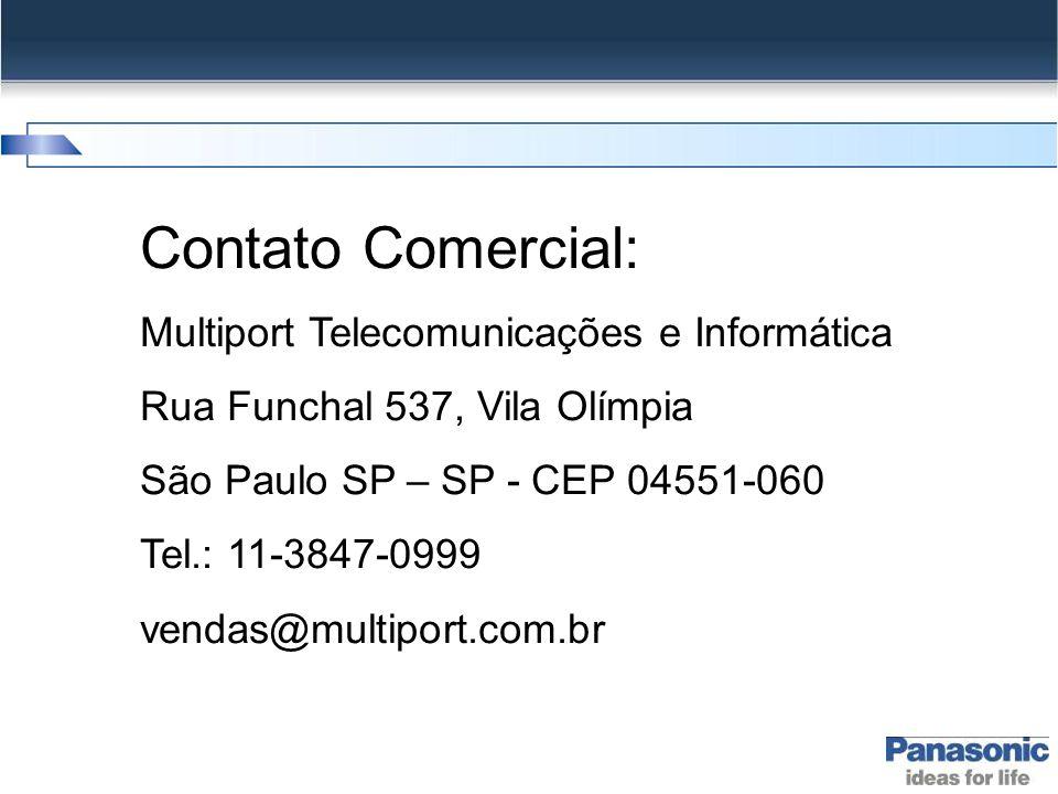 Contato Comercial: Multiport Telecomunicações e Informática Rua Funchal 537, Vila Olímpia São Paulo SP – SP - CEP 04551-060 Tel.: 11-3847-0999 vendas@multiport.com.br