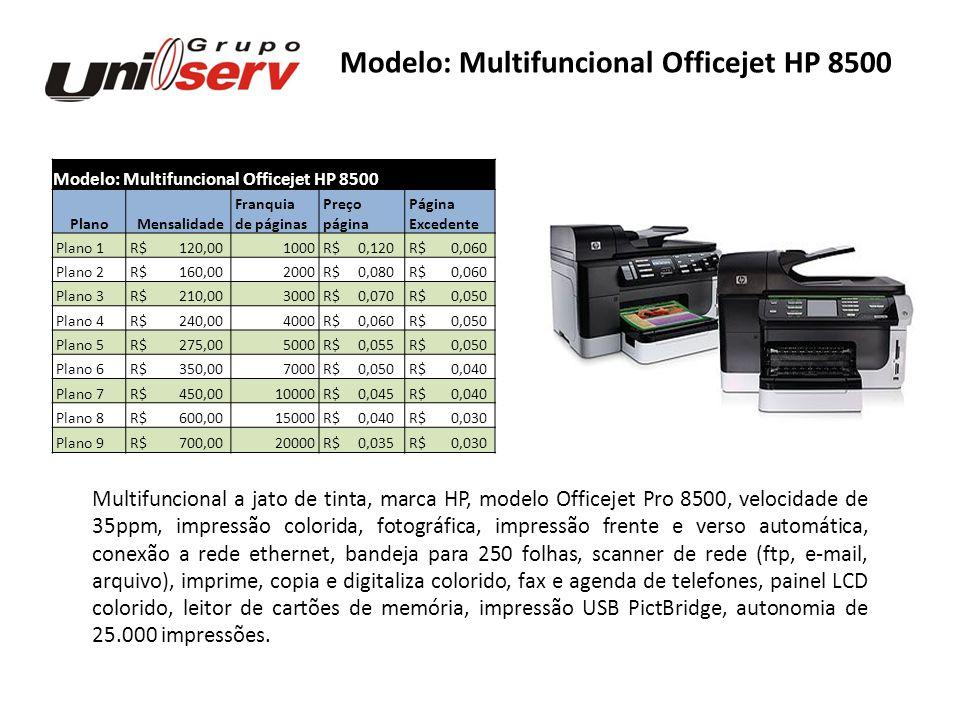 Modelo: Multifuncional Officejet HP 8500 Plano Mensalidade Franquia Preço Página de páginas página Excedente Plano 1 R$ 120,001000 R$ 0,120 R$ 0,060 P