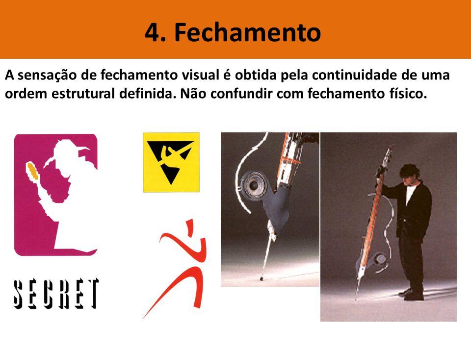 4. Fechamento A sensação de fechamento visual é obtida pela continuidade de uma ordem estrutural definida. Não confundir com fechamento físico.