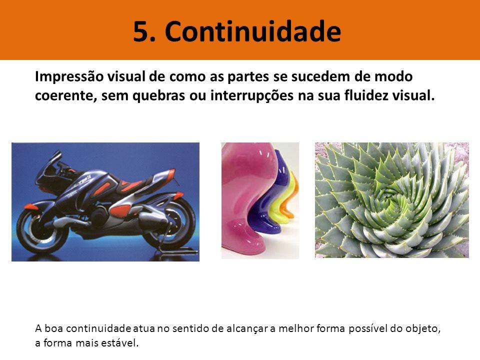 5. Continuidade Impressão visual de como as partes se sucedem de modo coerente, sem quebras ou interrupções na sua fluidez visual. A boa continuidade