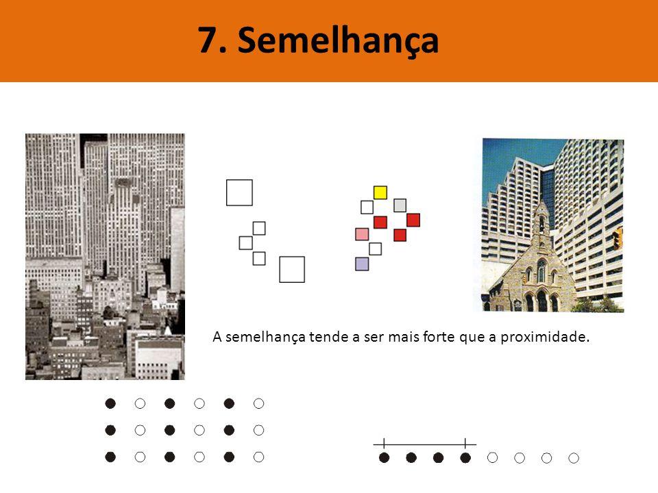 7. Semelhança A semelhança tende a ser mais forte que a proximidade.