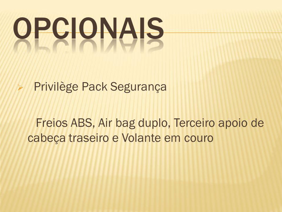 Privilège Pack Segurança Freios ABS, Air bag duplo, Terceiro apoio de cabeça traseiro e Volante em couro