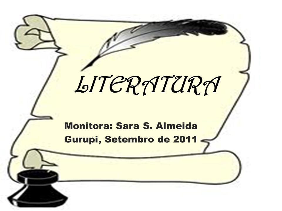 LITERATURA Monitora: Sara S. Almeida Gurupi, Setembro de 2011