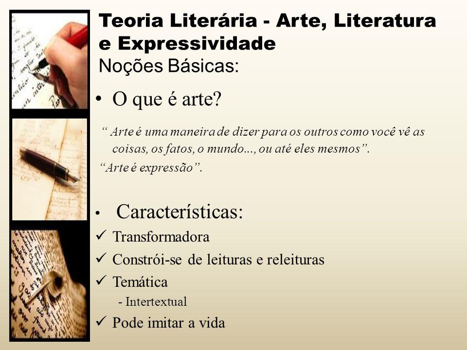 Teoria Literária - Arte, Literatura e Expressividade Noções Básicas: O que é arte? Arte é uma maneira de dizer para os outros como você vê as coisas,