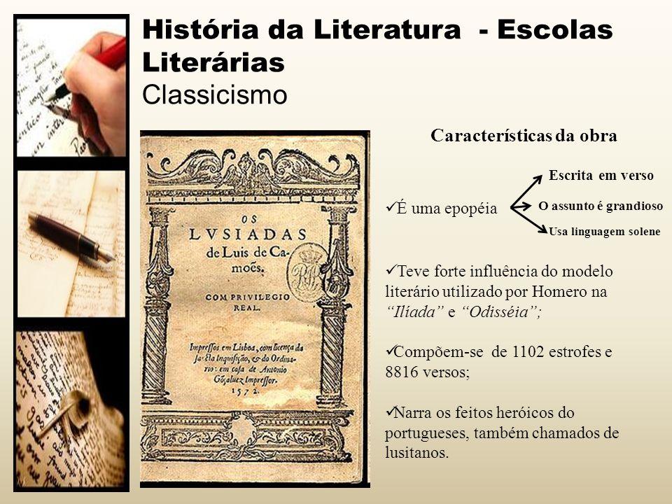 História da Literatura - Escolas Literárias Classicismo Características da obra É uma epopéia Escrita em verso O assunto é grandioso Usa linguagem sol