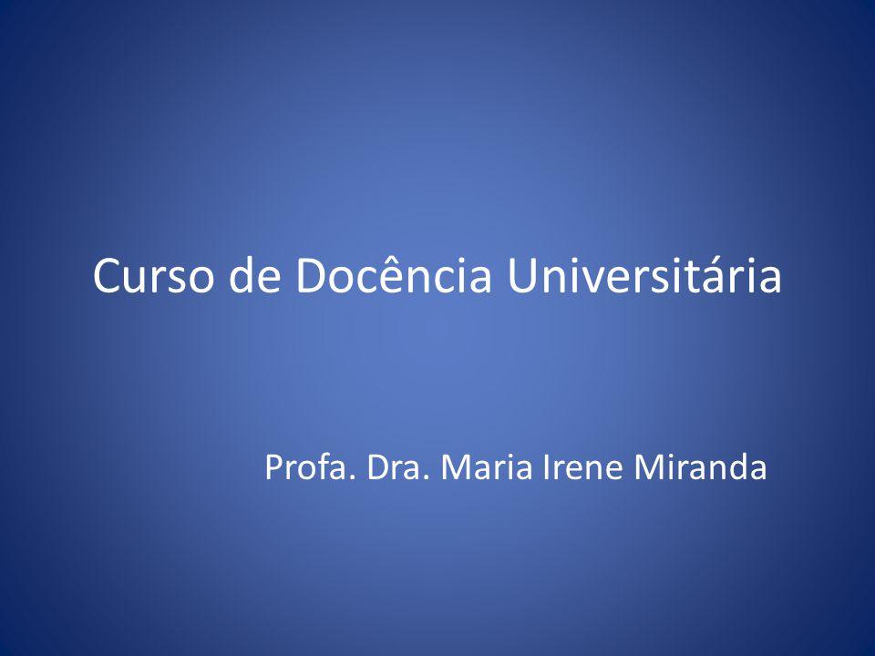 Curso de Docência Universitária Profa. Dra. Maria Irene Miranda
