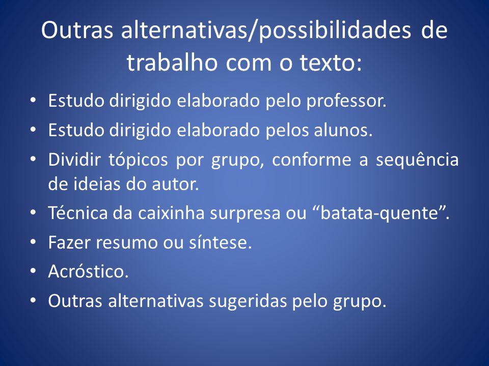 Outras alternativas/possibilidades de trabalho com o texto: Estudo dirigido elaborado pelo professor. Estudo dirigido elaborado pelos alunos. Dividir