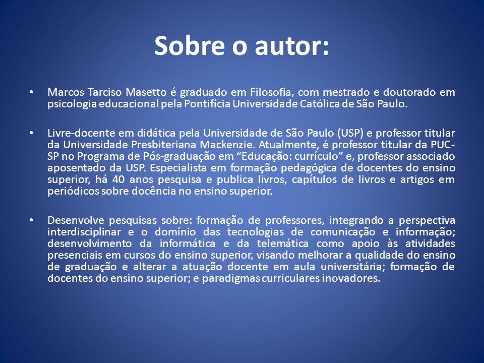 Sobre o autor: Marcos Tarciso Masetto é graduado em Filosofia, com mestrado e doutorado em psicologia educacional pela Pontifícia Universidade Católic