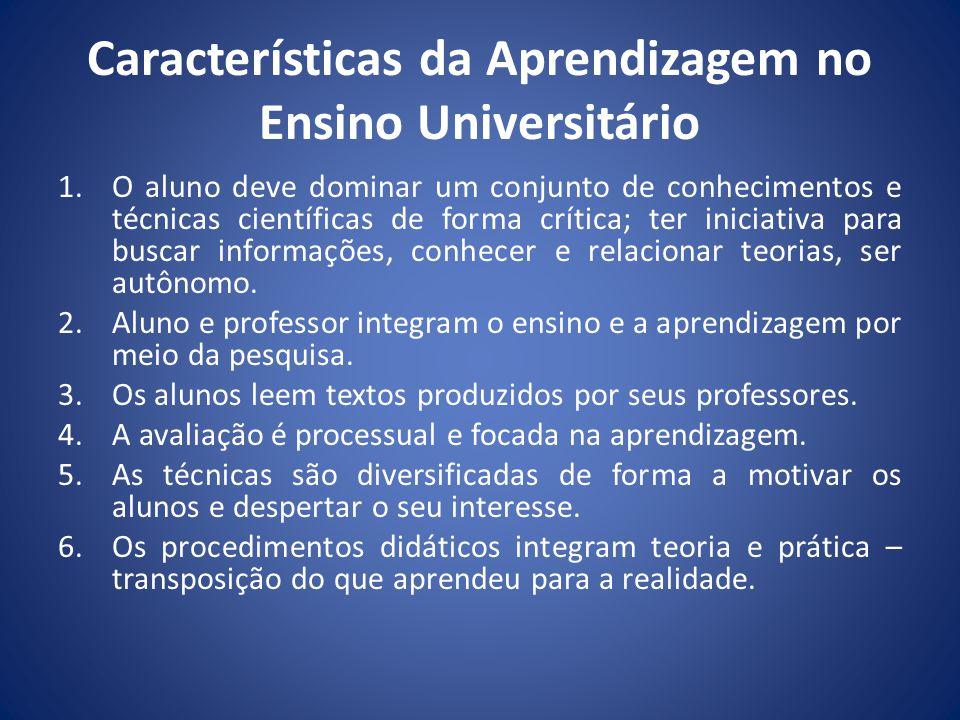 Características da Aprendizagem no Ensino Universitário 1.O aluno deve dominar um conjunto de conhecimentos e técnicas científicas de forma crítica; t