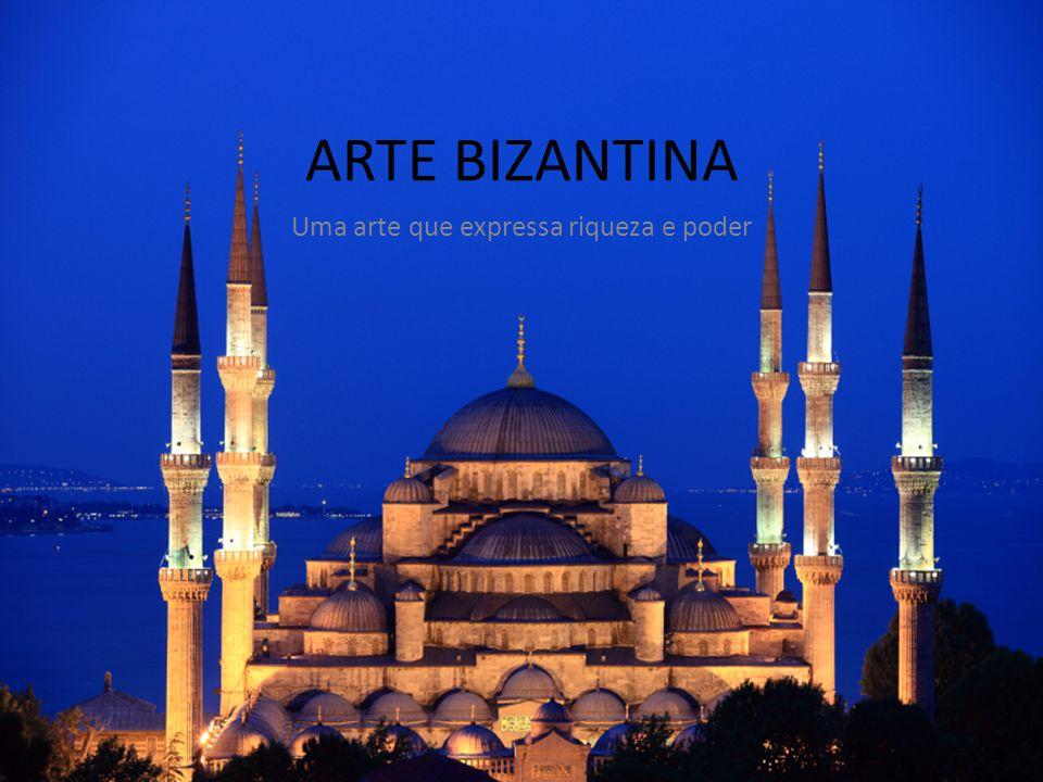 ARTE BIZANTINA Uma arte que expressa riqueza e poder