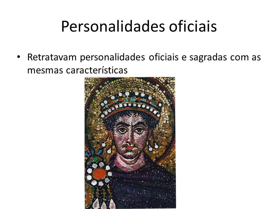 Personalidades oficiais Retratavam personalidades oficiais e sagradas com as mesmas características