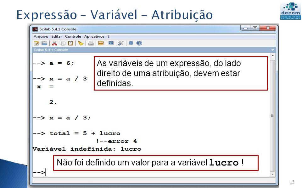 12 As variáveis de um expressão, do lado direito de uma atribuição, devem estar definidas. Não foi definido um valor para a variável lucro !