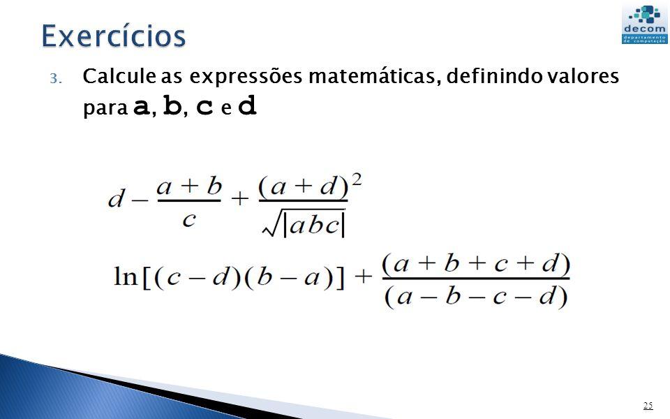 3. Calcule as expressões matemáticas, definindo valores para a, b, c e d 25