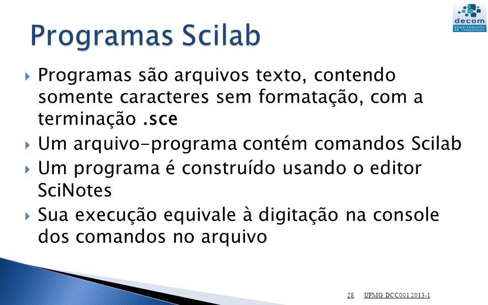 Programas são arquivos texto, contendo somente caracteres sem formatação, com a terminação.sce Um arquivo-programa contém comandos Scilab Um programa