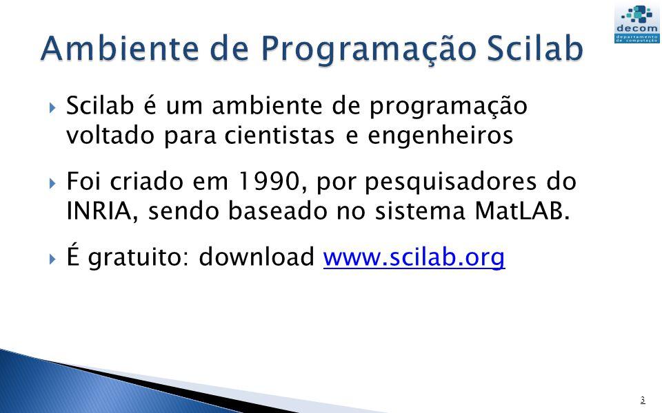 Scilab é um ambiente de programação voltado para cientistas e engenheiros Foi criado em 1990, por pesquisadores do INRIA, sendo baseado no sistema Mat