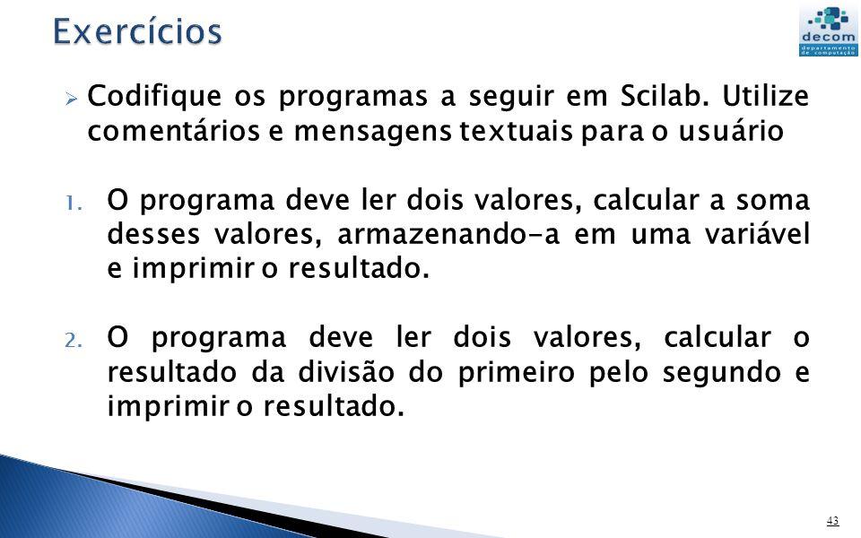 Codifique os programas a seguir em Scilab. Utilize comentários e mensagens textuais para o usuário 1. O programa deve ler dois valores, calcular a som