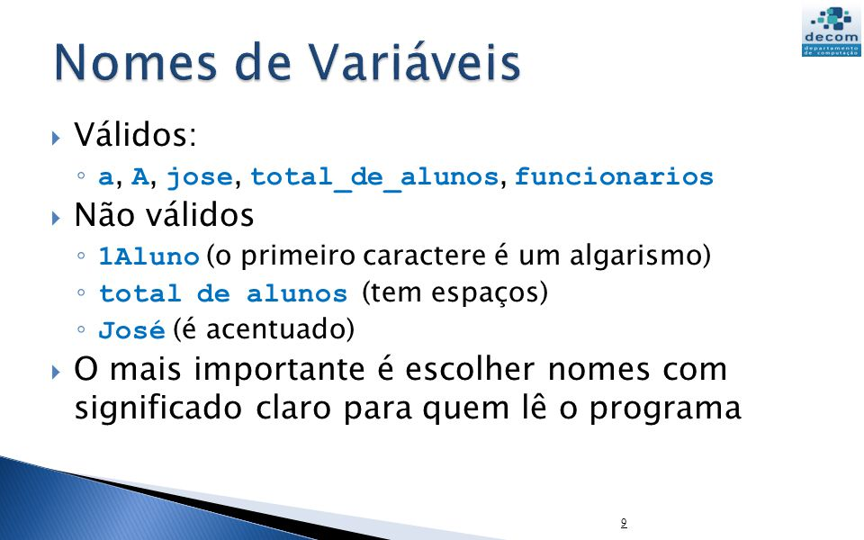 Válidos: a, A, jose, total_de_alunos, funcionarios Não válidos 1Aluno (o primeiro caractere é um algarismo) total de alunos (tem espaços) José (é acen