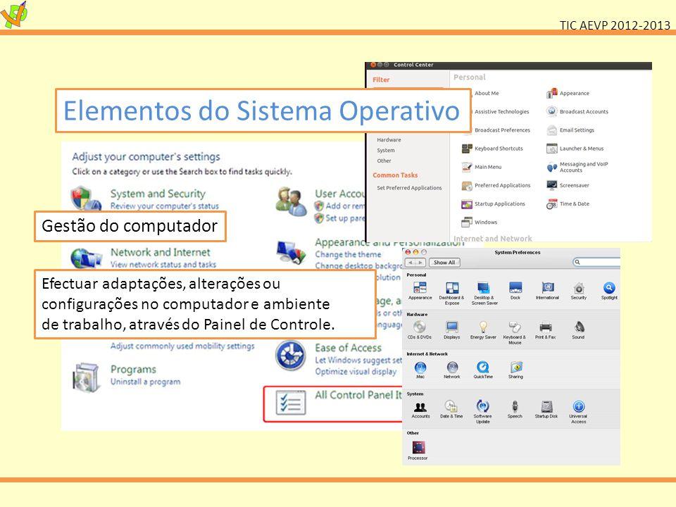 TIC AEVP 2012-2013 Elementos do Sistema Operativo Gestão do computador Efectuar adaptações, alterações ou configurações no computador e ambiente de tr