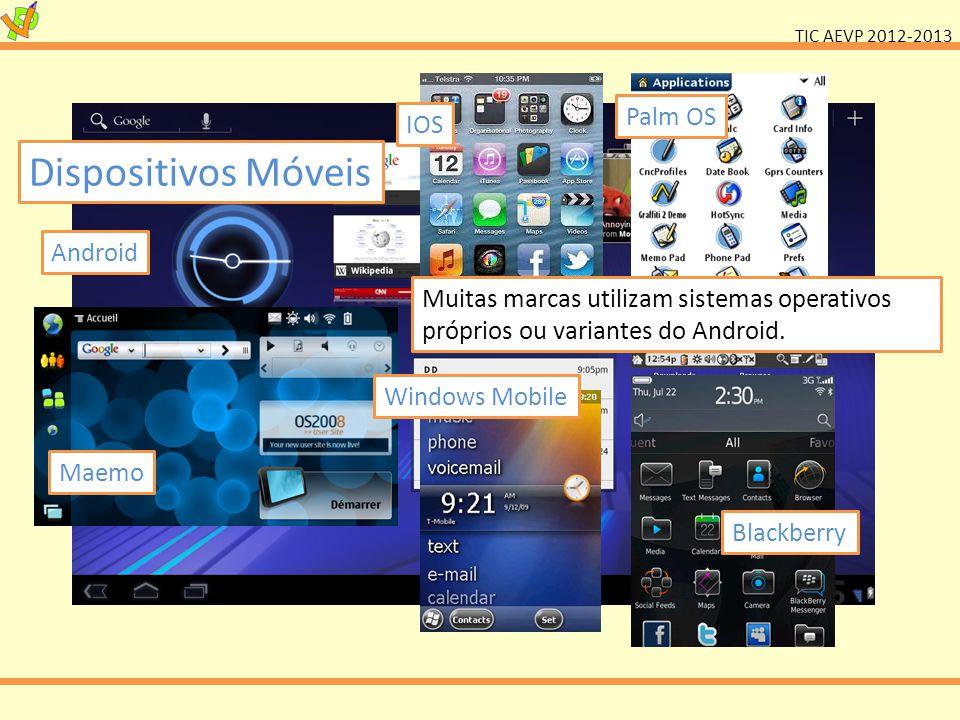 TIC AEVP 2012-2013 Dispositivos Móveis Android Maemo IOS Palm OS Windows Mobile Blackberry Muitas marcas utilizam sistemas operativos próprios ou vari