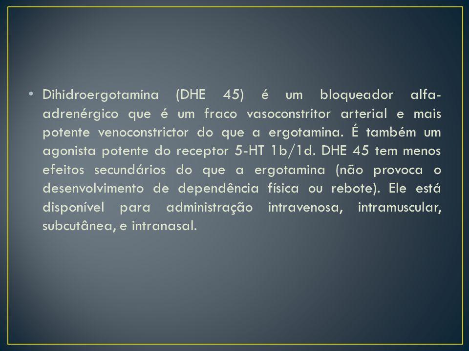 Dihidroergotamina (DHE 45) é um bloqueador alfa- adrenérgico que é um fraco vasoconstritor arterial e mais potente venoconstrictor do que a ergotamina