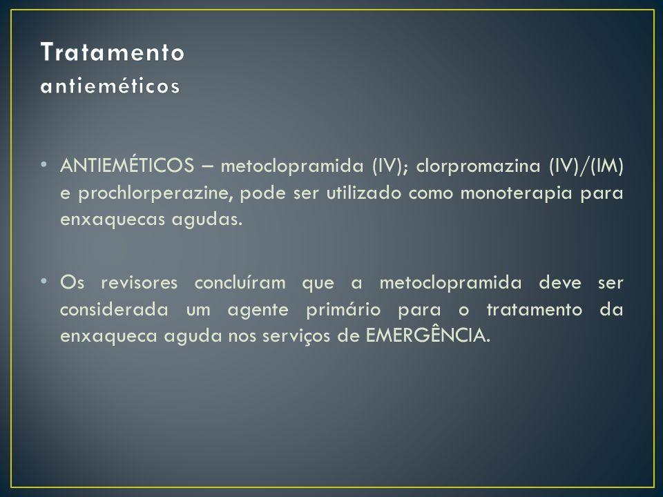 ANTIEMÉTICOS – metoclopramida (IV); clorpromazina (IV)/(IM) e prochlorperazine, pode ser utilizado como monoterapia para enxaquecas agudas. Os revisor