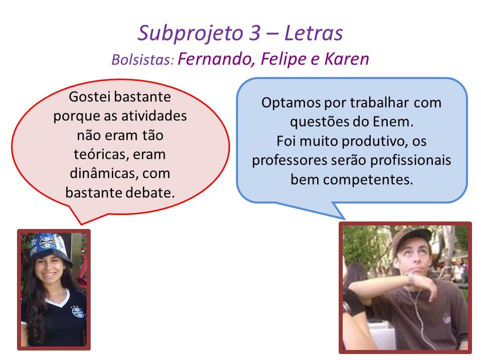 Subprojeto 3 – Letras Bolsistas : Fernando, Felipe e Karen Gostei bastante porque as atividades não eram tão teóricas, eram dinâmicas, com bastante de
