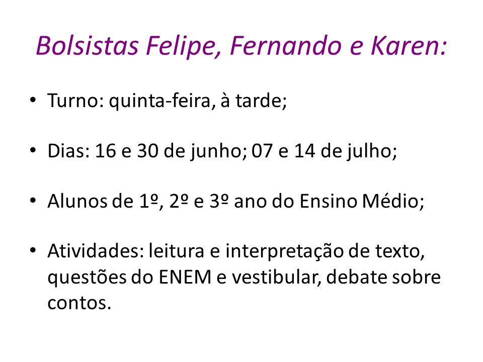 Bolsistas Felipe, Fernando e Karen: Turno: quinta-feira, à tarde; Dias: 16 e 30 de junho; 07 e 14 de julho; Alunos de 1º, 2º e 3º ano do Ensino Médio;