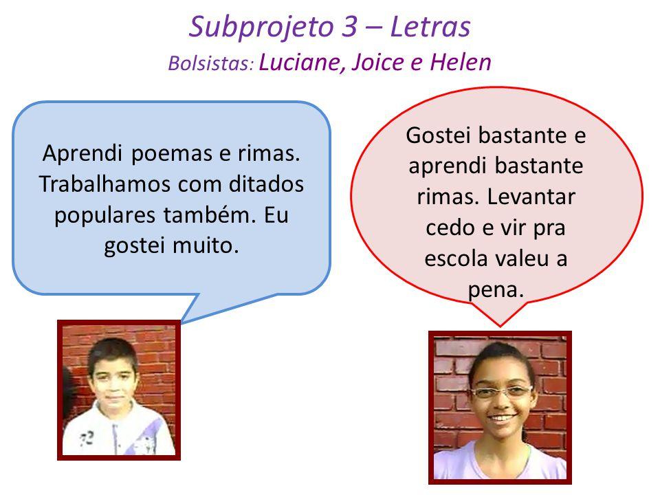 Subprojeto 3 – Letras Bolsistas : Luciane, Joice e Helen Gostei bastante e aprendi bastante rimas. Levantar cedo e vir pra escola valeu a pena. Aprend