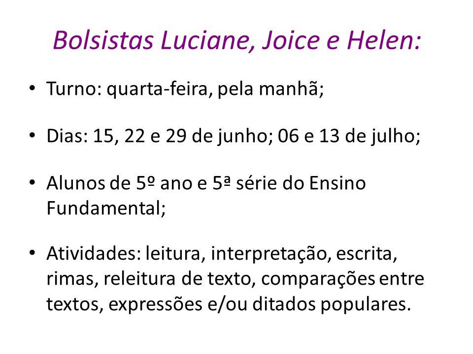 Bolsistas Luciane, Joice e Helen: Turno: quarta-feira, pela manhã; Dias: 15, 22 e 29 de junho; 06 e 13 de julho; Alunos de 5º ano e 5ª série do Ensino