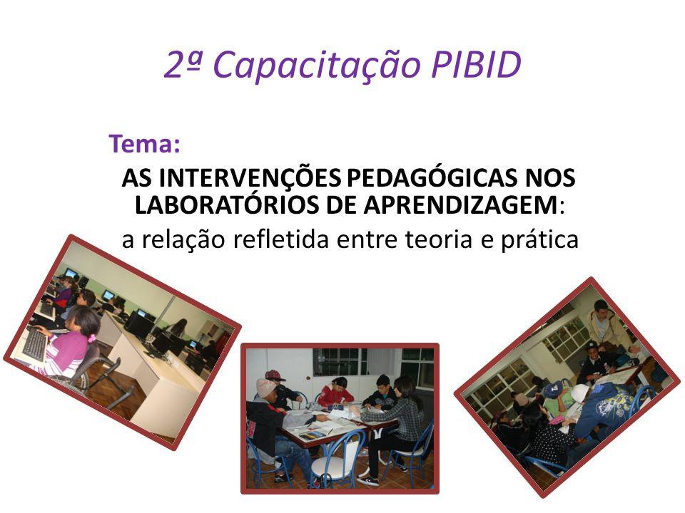 2ª Capacitação PIBID Tema: AS INTERVENÇÕES PEDAGÓGICAS NOS LABORATÓRIOS DE APRENDIZAGEM: a relação refletida entre teoria e prática