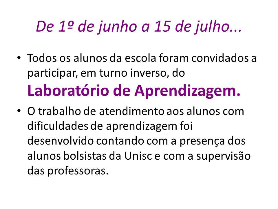 De 1º de junho a 15 de julho... Todos os alunos da escola foram convidados a participar, em turno inverso, do Laboratório de Aprendizagem. O trabalho