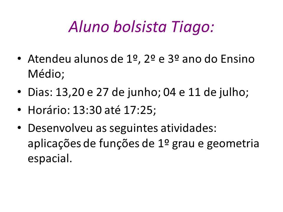 Aluno bolsista Tiago: Atendeu alunos de 1º, 2º e 3º ano do Ensino Médio; Dias: 13,20 e 27 de junho; 04 e 11 de julho; Horário: 13:30 até 17:25; Desenv