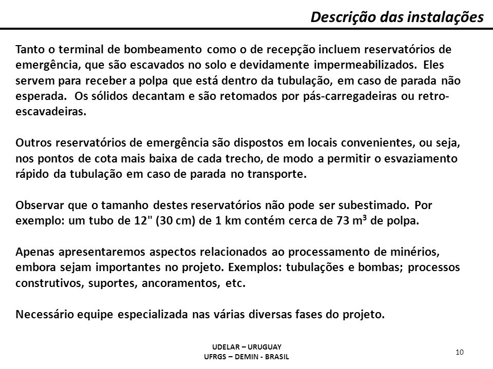 Descrição das instalações UDELAR – URUGUAY UFRGS – DEMIN - BRASIL 10 Tanto o terminal de bombeamento como o de recepção incluem reservatórios de emerg