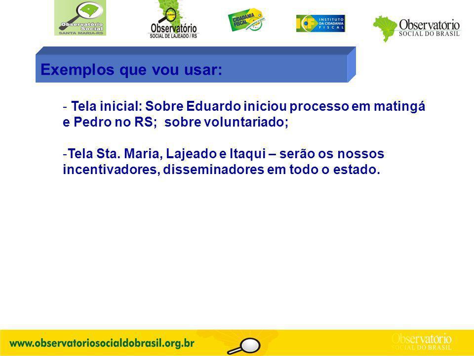 Exemplos que vou usar: - Tela inicial: Sobre Eduardo iniciou processo em matingá e Pedro no RS; sobre voluntariado; -Tela Sta.