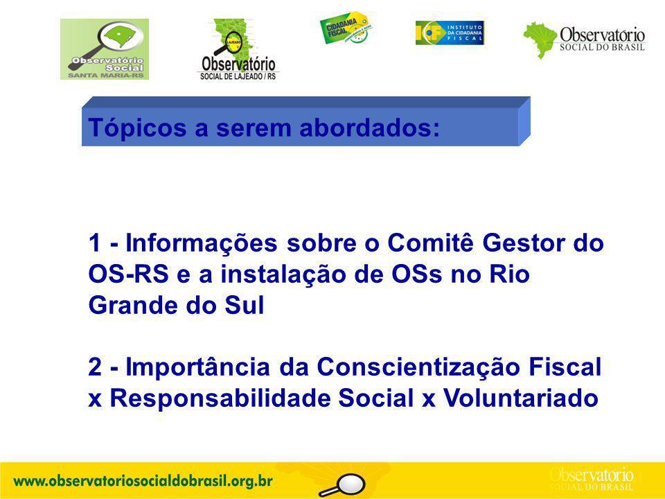 Tópicos a serem abordados: 1 - Informações sobre o Comitê Gestor do OS-RS e a instalação de OSs no Rio Grande do Sul 2 - Importância da Conscientização Fiscal x Responsabilidade Social x Voluntariado