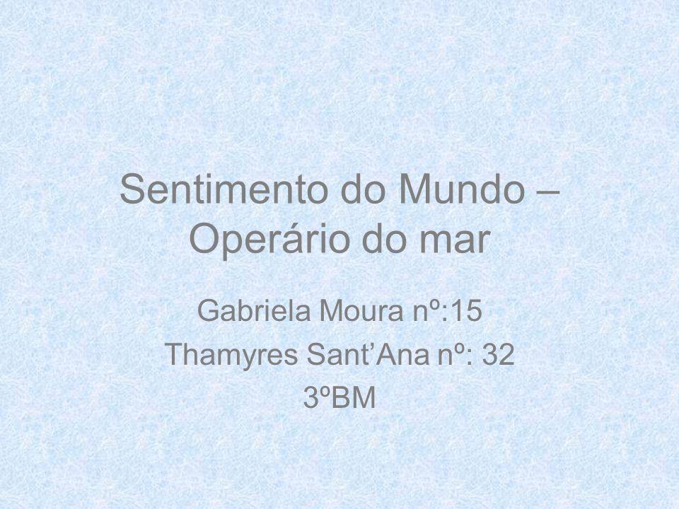 Sentimento do Mundo – Operário do mar Gabriela Moura nº:15 Thamyres SantAna nº: 32 3ºBM