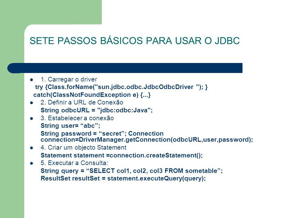 SETE PASSOS BÁSICOS PARA USAR O JDBC 1. Carregar o driver try {Class.forName(