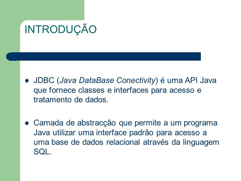 INTRODUÇÃO JDBC (Java DataBase Conectivity) é uma API Java que fornece classes e interfaces para acesso e tratamento de dados. Camada de abstracção qu