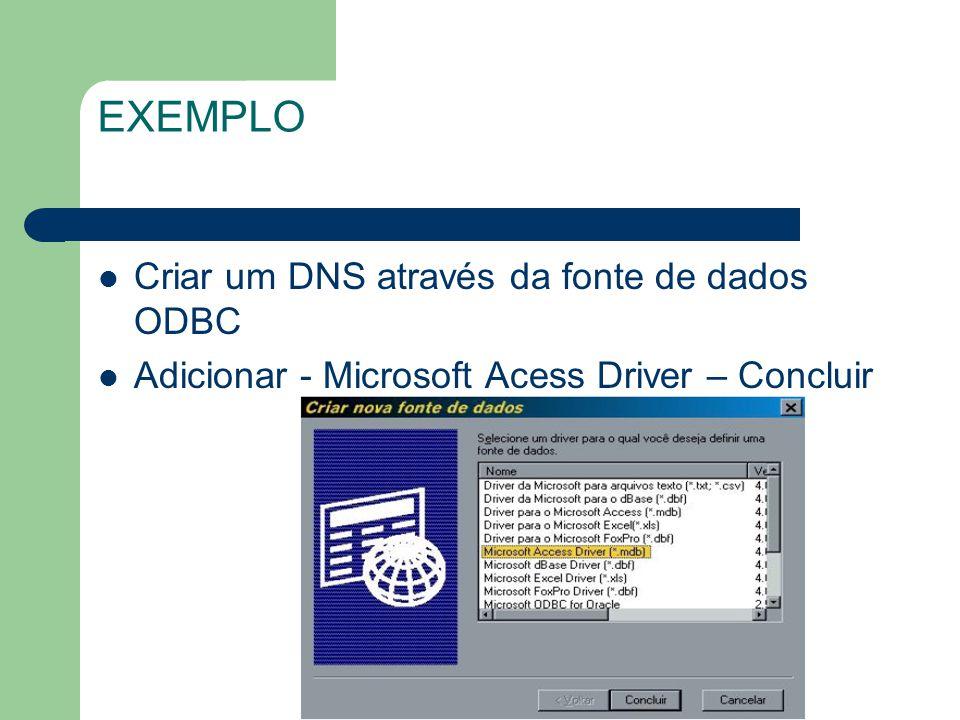 EXEMPLO Criar um DNS através da fonte de dados ODBC Adicionar - Microsoft Acess Driver – Concluir