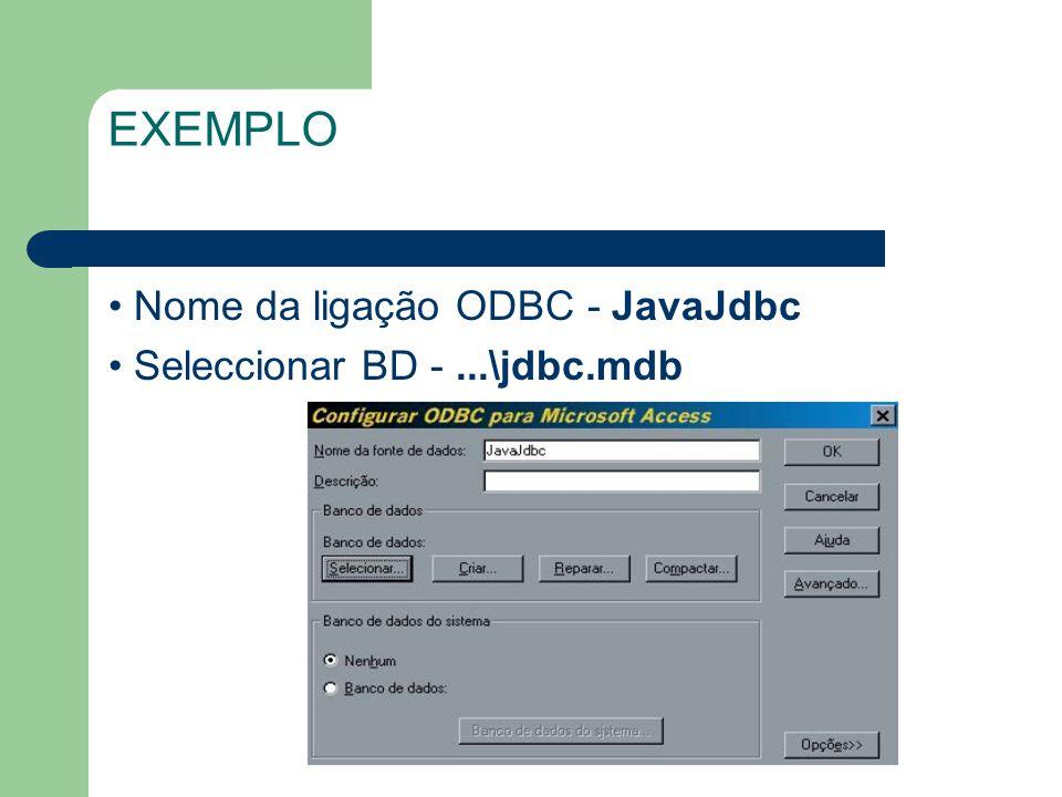EXEMPLO Nome da ligação ODBC - JavaJdbc Seleccionar BD -...\jdbc.mdb