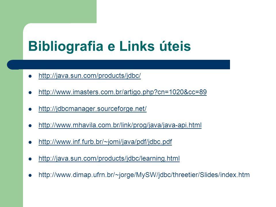 Bibliografia e Links úteis http://java.sun.com/products/jdbc/ http://www.imasters.com.br/artigo.php?cn=1020&cc=89 http://jdbcmanager.sourceforge.net/