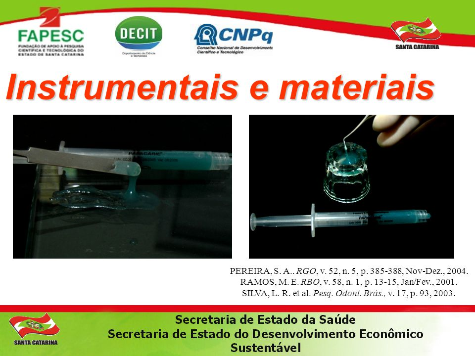 Instrumentais e materiais FRENCKEN, J. International Dental Journal, v.44, p.460-64, 1994.