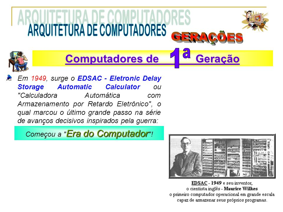 Em 1949, surge o EDSAC - Eletronic Delay Storage Automatic Calculator ou