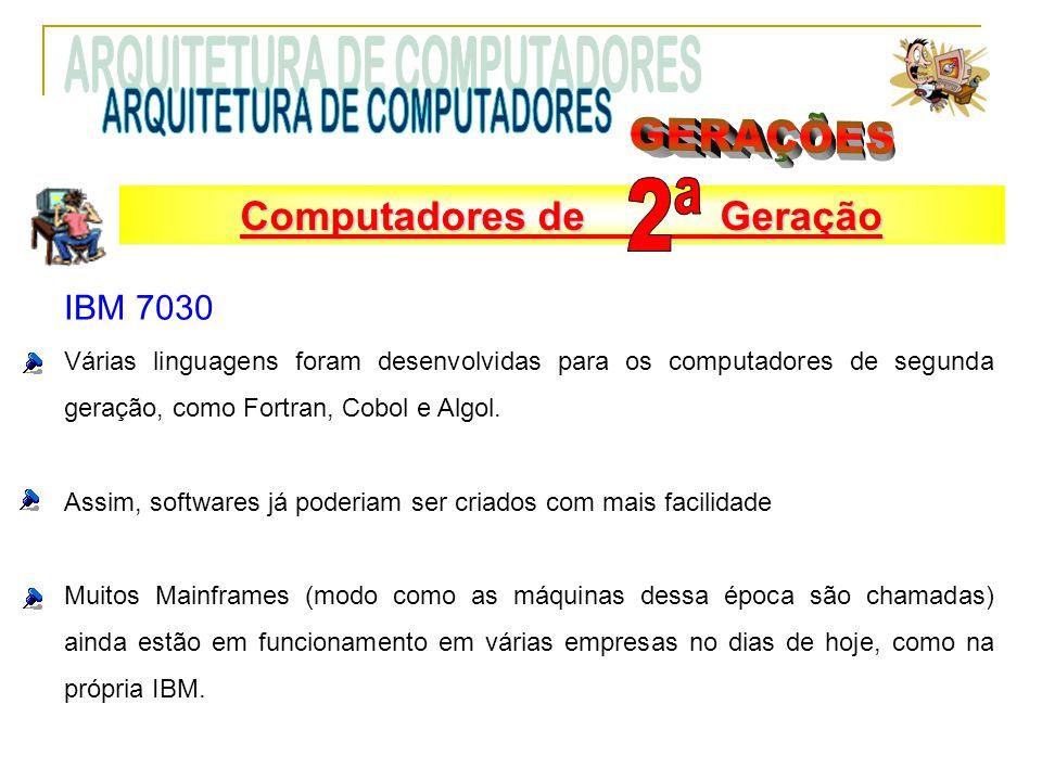 IBM 7030 Várias linguagens foram desenvolvidas para os computadores de segunda geração, como Fortran, Cobol e Algol. Assim, softwares já poderiam ser