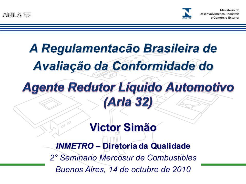 Victor Simão INMETRO – Diretoria da Qualidade 2° Seminario Mercosur de Combustibles Buenos Aires, 14 de octubre de 2010 A Regulamentacão Brasileira de