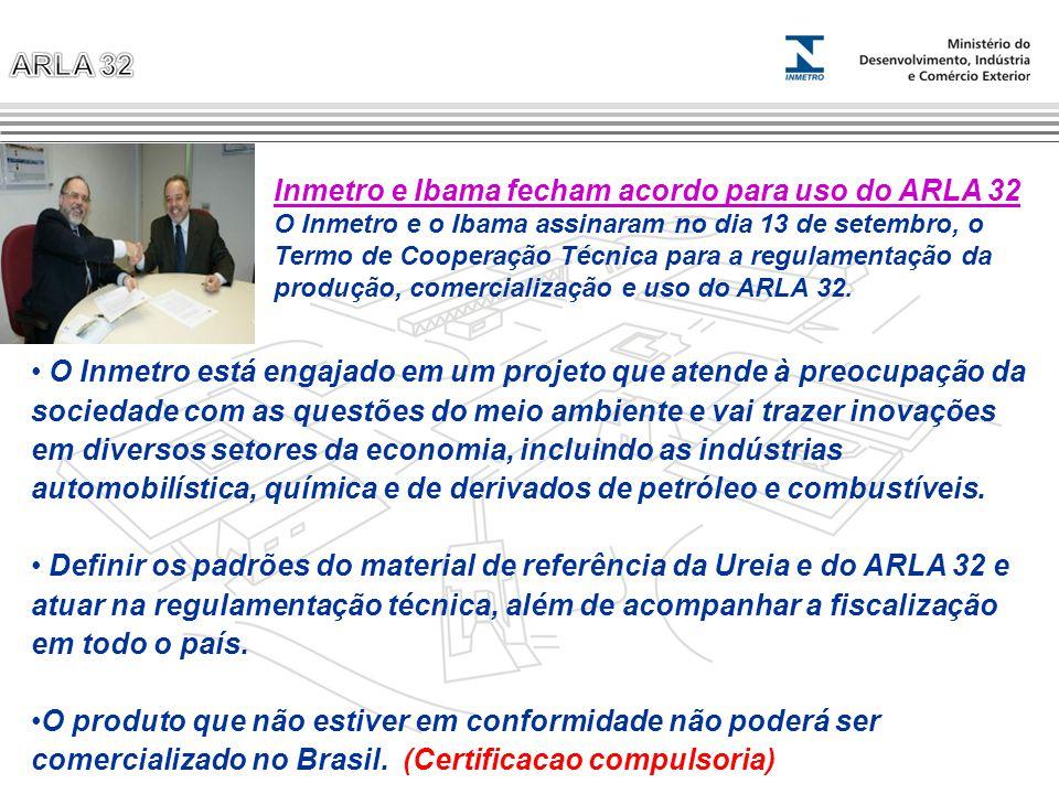 Inmetro e Ibama fecham acordo para uso do ARLA 32 O Inmetro e o Ibama assinaram no dia 13 de setembro, o Termo de Cooperação Técnica para a regulament