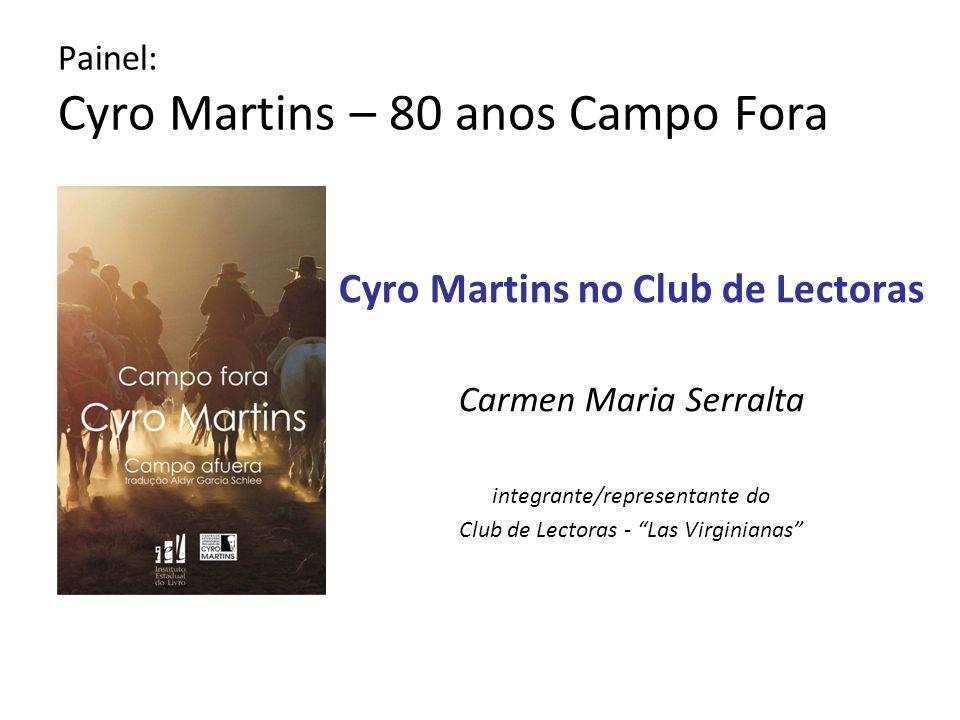 Painel: Cyro Martins – 80 anos Campo Fora Cyro Martins no Club de Lectoras Carmen Maria Serralta integrante/representante do Club de Lectoras - Las Vi
