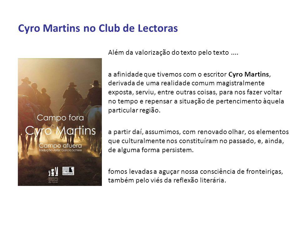 Cyro Martins no Club de Lectoras Além da valorização do texto pelo texto.... a afinidade que tivemos com o escritor Cyro Martins, derivada de uma real