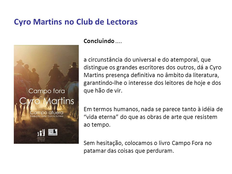 Cyro Martins no Club de Lectoras Concluindo.... a circunstância do universal e do atemporal, que distingue os grandes escritores dos outros, dá a Cyro